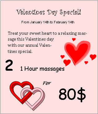 Valentine's Day Special! From January 14, to February 14th, 2017.  Treat your sweetheart to a relaxing massage this Valentine's Day with our annual Valentine's special.  Two 1-hour massages for $80.00.